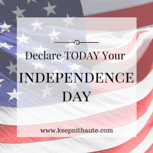 Declare Today Your Independence Day