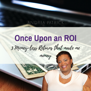 ROI: 3 Money-less Returns that Made Me Money