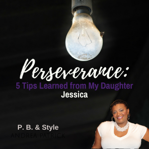 PERSEVERANCE: 5 Tips I Learned from My Daughter Jessica