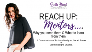 REACH UP: A Conversation About Mentoring with Fashion Designer, Sarah Jones_BTBTV