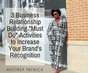 "3 Business Relationship Building ""Must Do"" Activities to Increase Your Brand's Recognition"