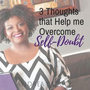 3 Thoughts that Help Me Overcome Self-Doubt