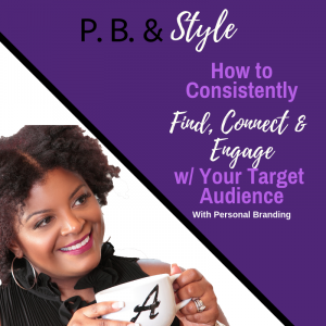 How To Consistently Find, Connect, and Engage Your Target Audience With Personal Branding