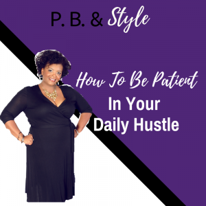 How To Be Patient In Your Daily Hustle