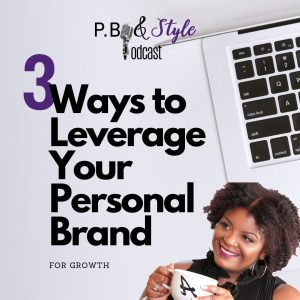 3 Ways To Leverage Your Personal Brand For Growth