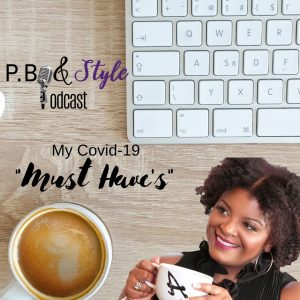 "My ""Must Haves"" (Covid-19-Tested & Approved)"