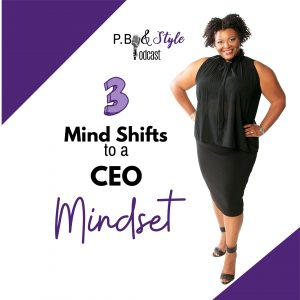 3 Mind Shifts To A CEO Mindset
