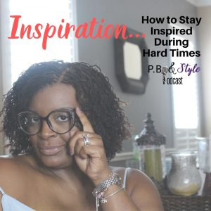 Inspiration: How to Stay Inspired During Hard Times