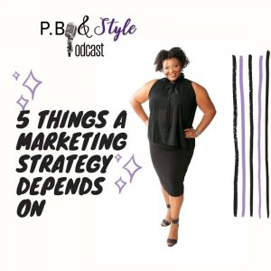 5 Things An Effective Marketing Strategy Depends On