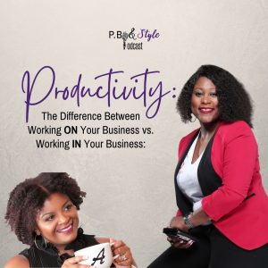 Productivity: The Difference Between Working ON Your Business and IN Your Business
