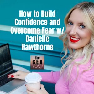 How to Build Confidence and Overcome Fear w/ Danielle Hawthorne