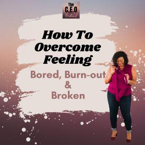 Overcome Boredom, Burnout, and Feeling Broken