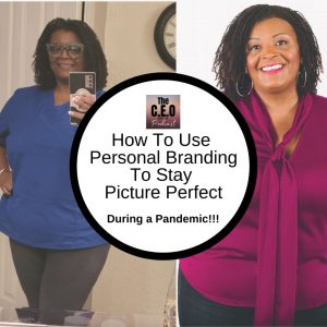 How To Use Personal Branding To Stay Picture Perfect During A Pandemic
