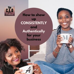 How To Show Up Consistently and Authentically for Your Business