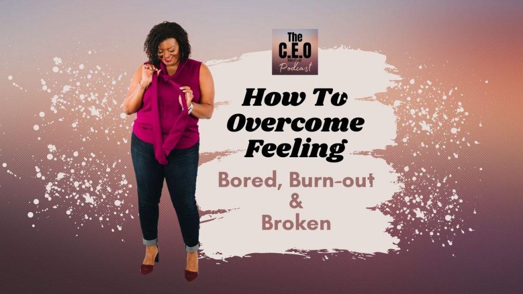 Overcome boredom burnout and feeling broken