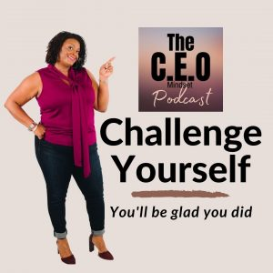 Challenge Yourself, You'll Be Glad You Did