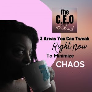 3 Areas You Can Tweak RIGHT NOW To Minimize Chaos