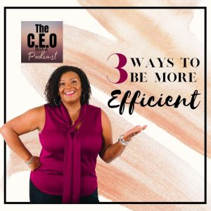 3 Ways To Be More Efficient in Life, Career or Business