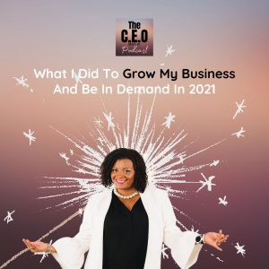 What I Did to Grow My Business and Be In Demand In 2021